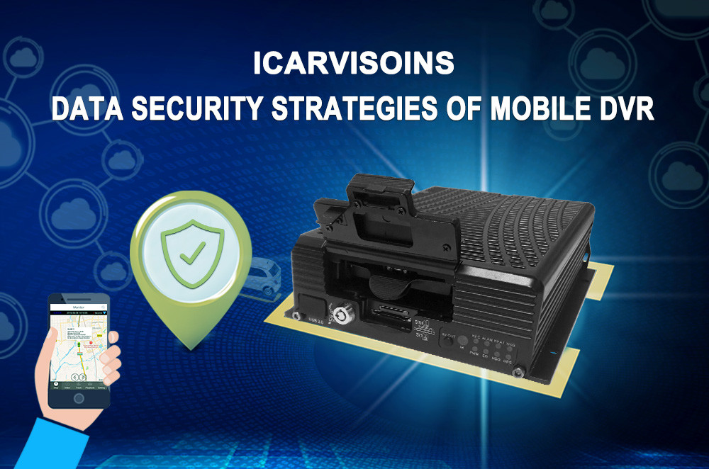 Data Security Strategies of ICARVISOINS Mobile DVR Picture1