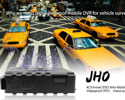 Why we need JH0 waterproof mobile DVR for vehicle surveillance?